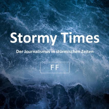 Stormy Times - Der Journalismus in stürmischen Zeiten, Florian Faab