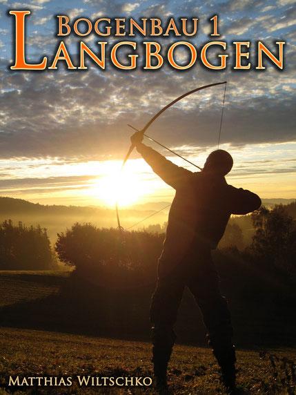 Englischer Langbogen, Bogenbaukurs, Bogenbauliteratur, Bogenbaubuch, Bauanleitung Langbogen