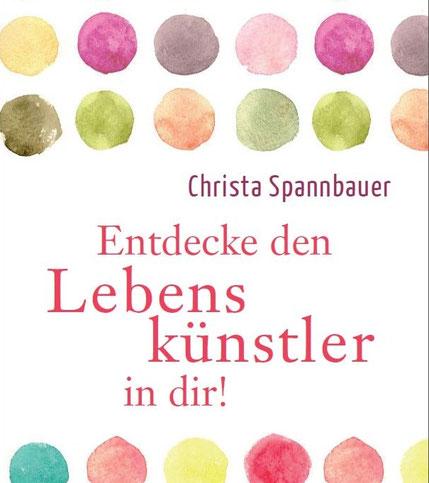 Entdecke den Lebenskünstler - Das Buch von Christa Spannbauer