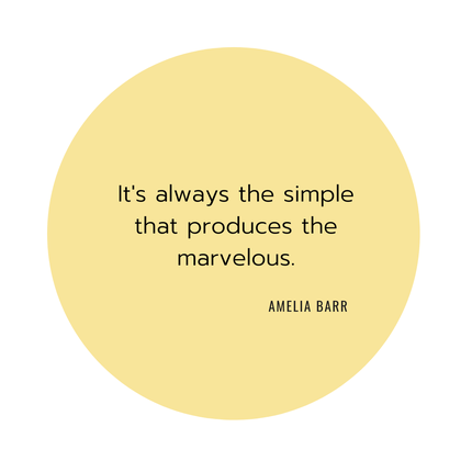 It is always the simple that produces the marvelous. Amelia Barr /  Dagmar Schäfer, Ordnungscoach, Zürich und Wallisellen