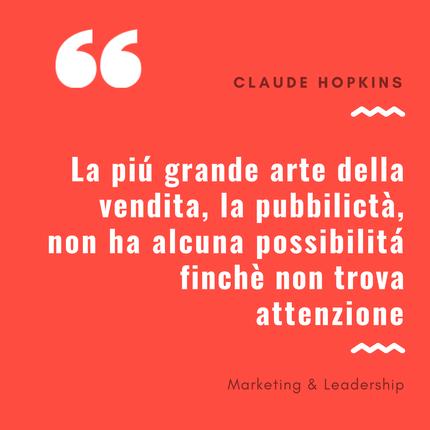 La pubblicità non ha alcuna possibilità finchè non trova attenzione di Claude Hopkins - Remo Luzi - Marketing & Leadership