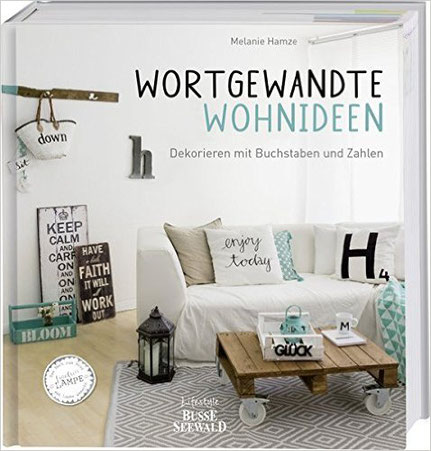 Wortgewandte Wohnideen, Dekorieren mit Buchstaben und Zahlen. Das erste Buch zum Blog 'Fräulein Lampe', Melanie Hamze, Wandelbar Wohnen