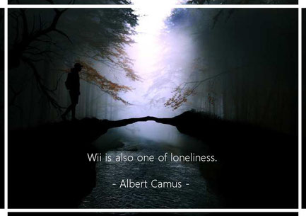 Will is also one of the loneliness. Albert Camus