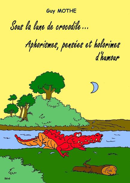 """1ère de couv. par Bévé """"Sous la lune de crocodile... Aphorismes, pensées et holorimes d'humour"""""""