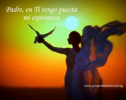 DIOS TE HABLA HOY- MENSAJES DE DIOS PARA TI - Padre, en ti tengo puesta mi esperanza - PROSPERIDAD UNIVERSAL . www,prosperidaduniversal.org