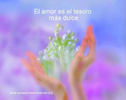 DIOS TE HABLA HOY - MENSAJES DE DIOS PARA TÍ - EL AMOR ES EL TESORO MAS DULCE..- PROSPERIDAD UNIVERSAL - www.prosperidaduniversal.org