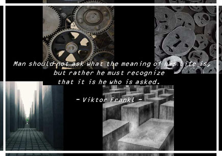 Man should not ask what the meaning of his life is, but rather he must recognize that it is he who is asked. Viktor Frankl