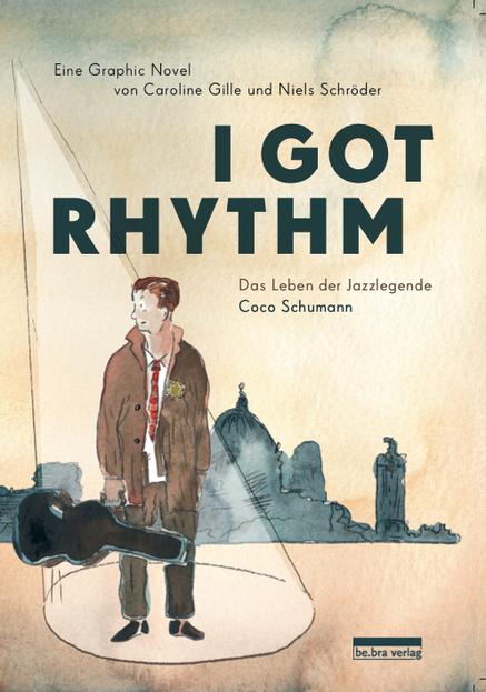 cover_der_graphik_novel_I_got_rhythm_von_caroline-gille_und_niels-schroeder_fuer_den_be.ra-verlag_berlin. niels-schröder