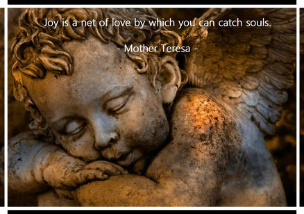 Joy is a net of love by which you can catch souls. Mother Teresa