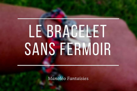 Le bracelet sans fermoir blog Manoléo Fantaisies