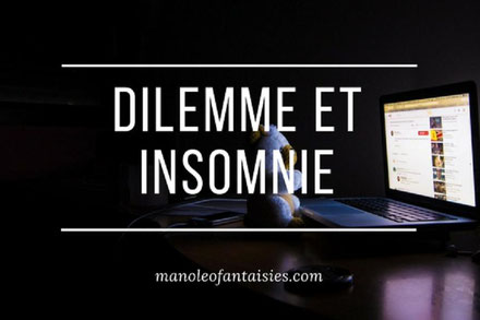 Dilemme et insonie, article du blog Manoléo Fantaisies