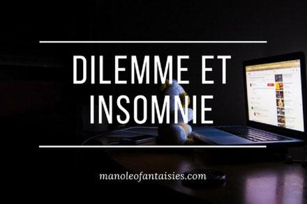 Dilemme et insonie, article du blog Manoléo Fantaisies
