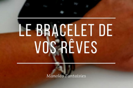 Le bracelet de vos rêves, article du blog Manoléo Fantaisies