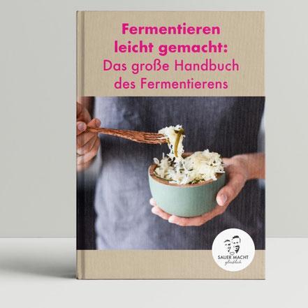 FERMENTIEREN LEICHT GEMACHT - DAS GROSSE HANDBUCH DES FERMENTIERENS! SAUER MACHT GLÜCKLICHs Fermentations-Buch