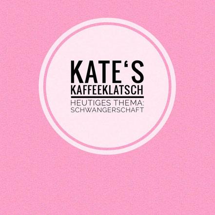 Kate's Kaffeeklatsch: Schwangerschaft
