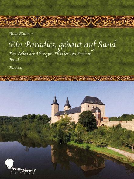 Anja Zimmer Ein Paradies, gebaut auf Sand Das Leben der Herzogin Elisabeth zu Sachsen Teil 2