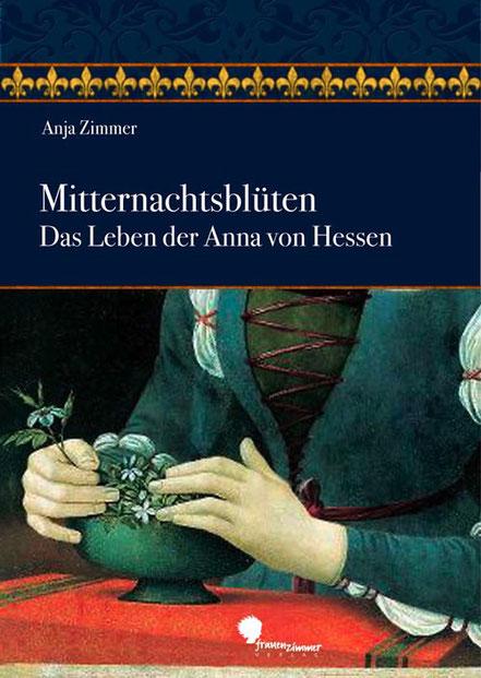 Anja Zimmer Mitternachtsblüten Das Leben der Anna von Hessen