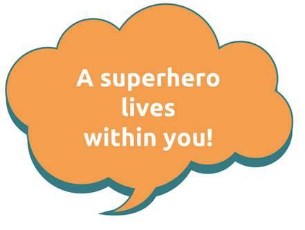 A superhero lives within you!
