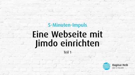 Start-Bild des 5-Min-Impulses von Dagmar Heib. Ein 5-minütiges Video, das zeigt, wie man eine Webseite mit Jimdo anlegt - die ersten Schritte.