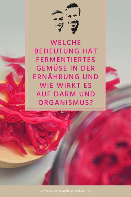 Sauer macht glücklich fermentiertes gemüse Welche Bedeutung hat fermentiertes Gemüse in der (roh-veganen) Ernährung und wie wirkt es auf Darm und Organismus?
