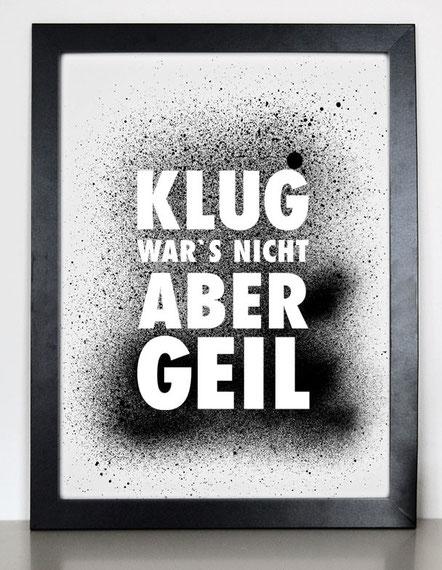 """Kunstdruck""""Klug wars nicht, aber geil!"""""""