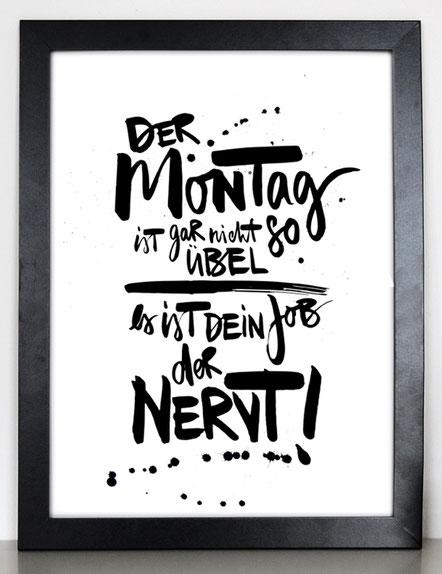 """Kunstdruck """"Der Montag ist garnicht so übel. Es ist dein Job der nervt"""""""