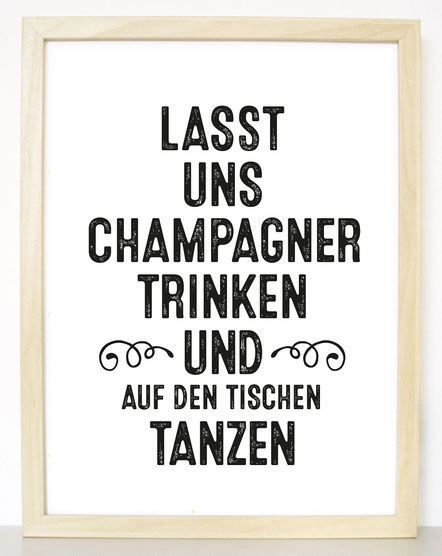 """Kunstdruck""""Lasst uns Champagner trinken und auf den Tischen tanzen"""""""