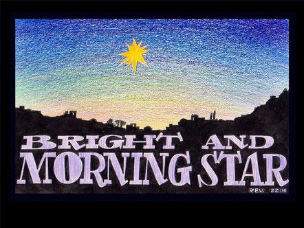 Jésus est l'étoile brillante du matin. Moi Jésus, j'ai envoyé mon ange pour vous attester ces choses dans les Eglises. Je suis le rejeton de la racine de David et son descendant, l'étoile brillante du matin.