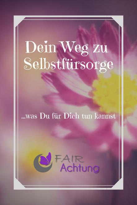"""Im Hintergrund ist eine rosafarbene Blume zu sehen. Davor steht: """"Dein Weg zu Selbstfürsorge - ... was Du für Dich tun kannst"""" Das Logo von Fair-Achtung ist zu sehen."""