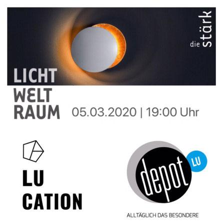 LUcation - deptLU | Licht Welt Raum 05.03.2020
