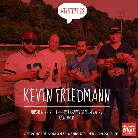 Kevin Friedmann, Gewinner aus der Wiesteht.es Aktion #GEMEINSAMFUßBALLSCHAUEN