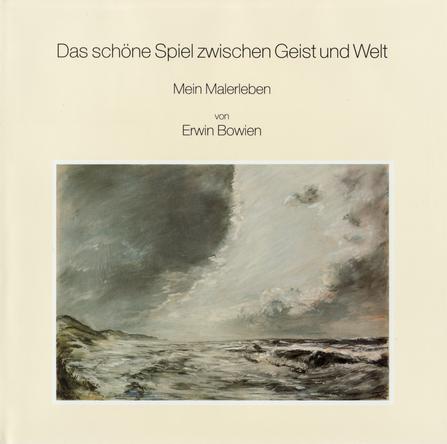Erwin Bowien, mein Malerleben - Das schöne Spiel zwischen Geist und Welt, 1995