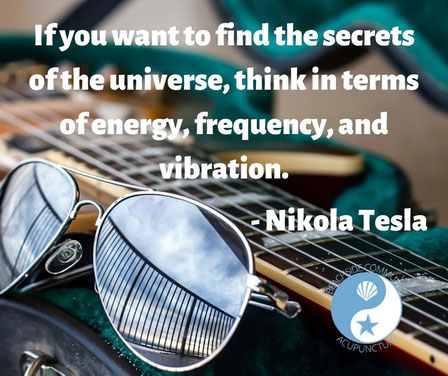"""If you want to find the secrets of the universe, think in terms of energy, frequency, and vibration."" - Nikola Tesla"