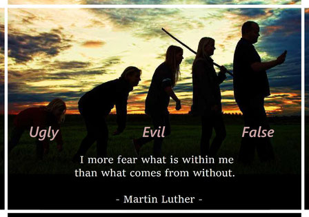 I more fear what is within me than what comes from without.  Martin Luther