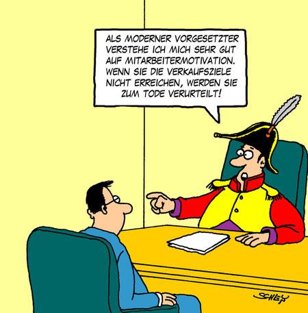 Als Moderner Vorgesetzer verstehe ich mich sehr gut auf Mitarbeitermotivation. Wenn sie die Verkaufsziele nicht erreichen, werden sie zum Tode verurteilt.