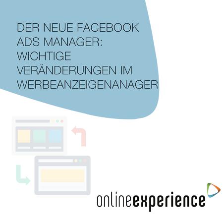 Der neue Facebook Ads Manager: Wichtige Veränderungen im Werbeanzeigenmanager