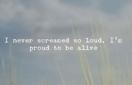 Proud to be alive.