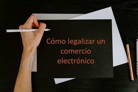 Cómo legalizar un comercio electrónico