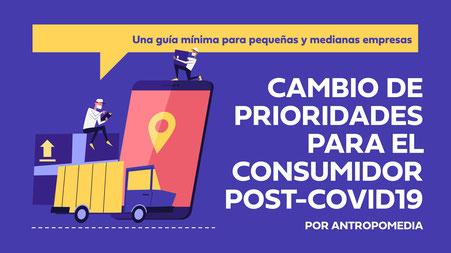 Guía cambio de prioridades para el consumidor post covid19 Antropomedia