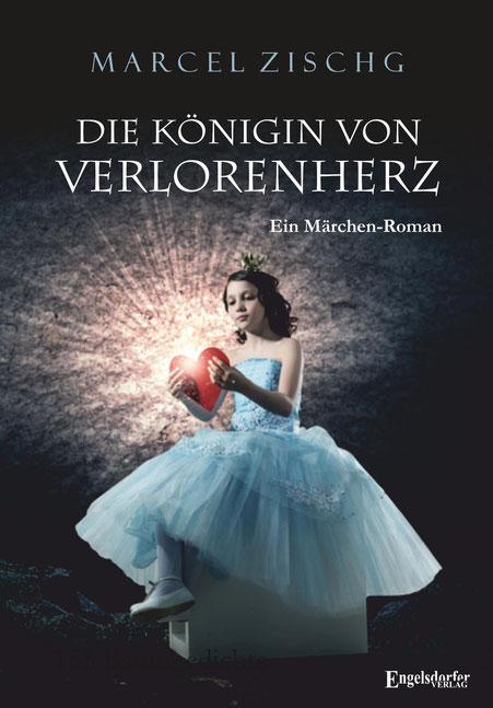 Das Buch die Königin von Verlorenenherz. Ein Märchen-Roman von Marcel Zischg