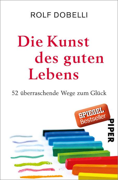 Die Kunst des guten Lebens: 52 überraschende Wege zum Glück - Rolf Dobelli*