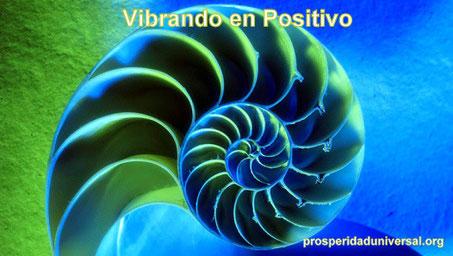 VIBRANDO EN POSITIVO - ENERGÍA VIBRACIÓN - PROSPERIDAD UNIVERSAL - www.prosperidaduniversal.org