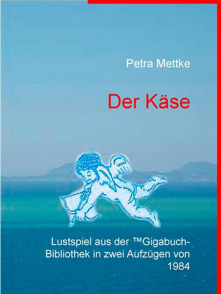 Petra Mettke/Der Käse/Lustspiel/™Gigabuch Bibliothek 1984/e-Short ISBN 9783734710483