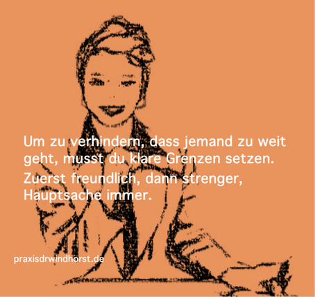 Um zu verhindern, dass jemand zu weit geht, musst du klare Grenzen setzen. Ariane Windhorst