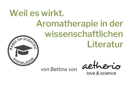 weil es wirkt - aromatherapie in der wissenschaftlichen literatur - von aetherio love & science aetherio.de/journal