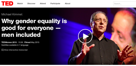https://www.ted.com/talks/michael_kimmel_why_gender_equality_is_good_for_everyone_men_included