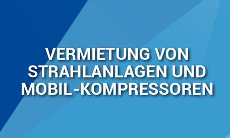 Vermietung von Strahlanlagen und Mobil-Kompressoren