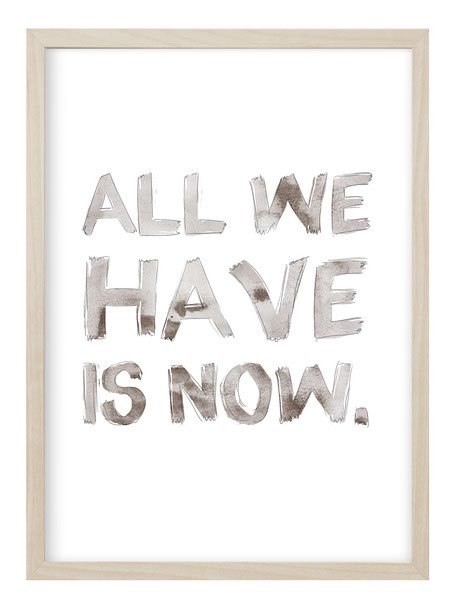 All we have is now, All we have, now quote, All we have is now Poster, All we have Print, Postershop Kruth Design, Posterdesign, Juniqe Artist, Münster