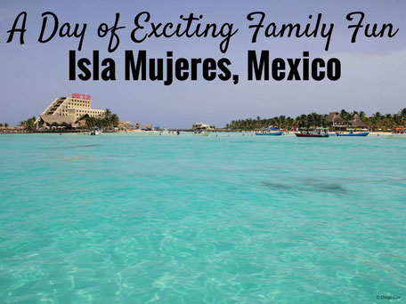 A Day of Exciting Family Fun on Isla Mujeres