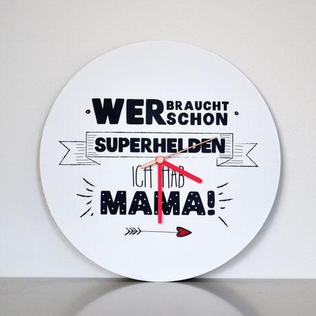 """Wanduhr """"Wer braucht schon Superhelden? Ich hab Mama!"""""""